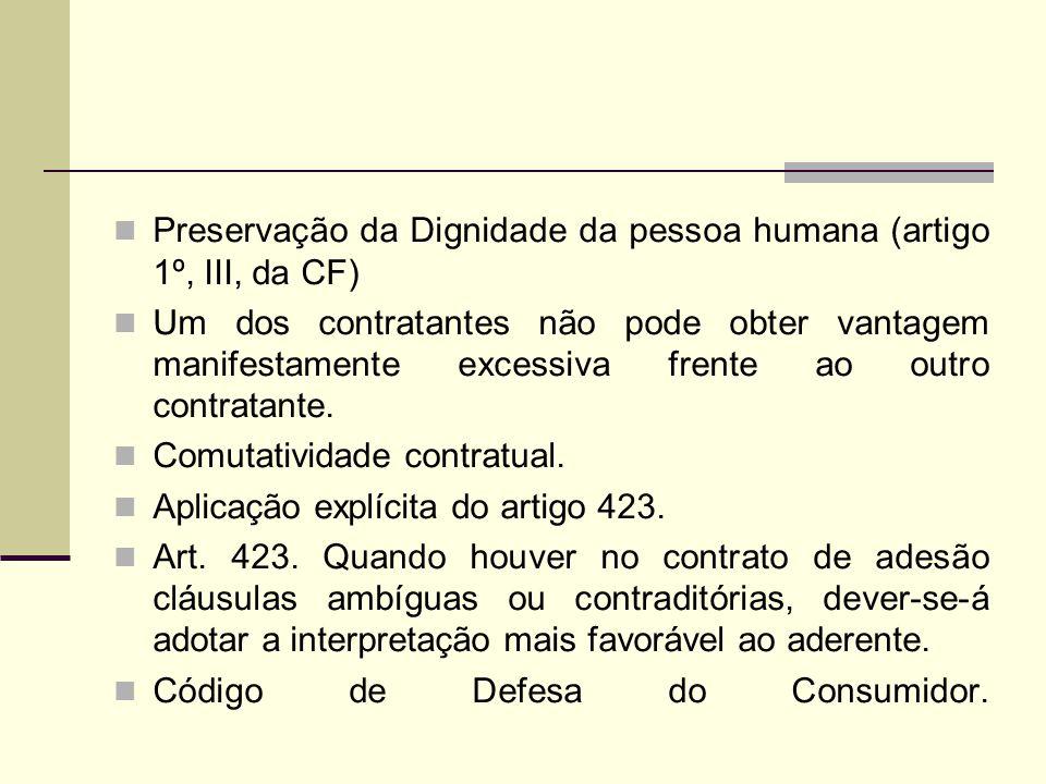 Preservação da Dignidade da pessoa humana (artigo 1º, III, da CF) Um dos contratantes não pode obter vantagem manifestamente excessiva frente ao outro