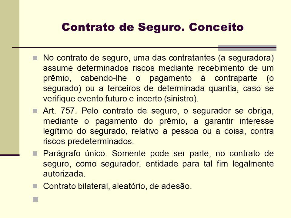 Contrato de Seguro. Conceito No contrato de seguro, uma das contratantes (a seguradora) assume determinados riscos mediante recebimento de um prêmio,