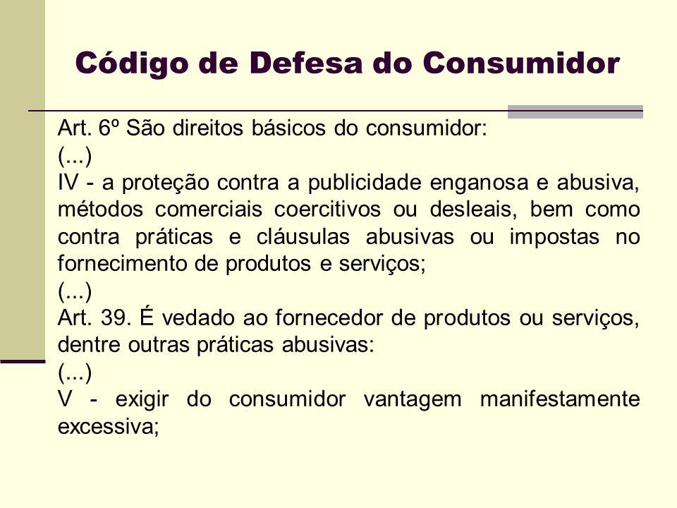 Art. 6º São direitos básicos do consumidor: (...) IV - a proteção contra a publicidade enganosa e abusiva, métodos comerciais coercitivos ou desleais,