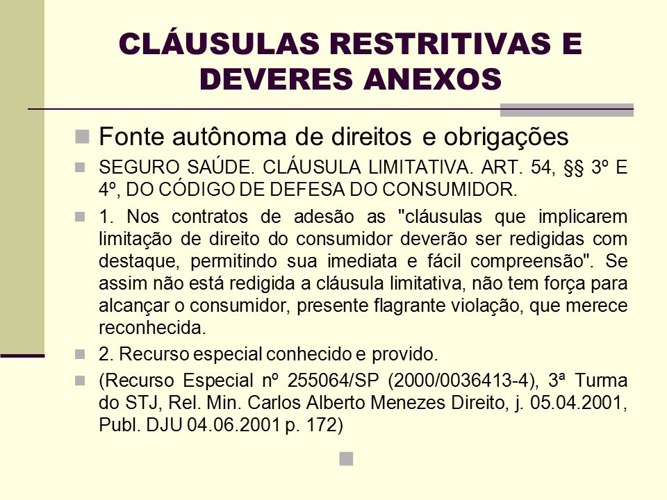 CLÁUSULAS RESTRITIVAS E DEVERES ANEXOS Fonte autônoma de direitos e obrigações SEGURO SAÚDE. CLÁUSULA LIMITATIVA. ART. 54, §§ 3º E 4º, DO CÓDIGO DE DE