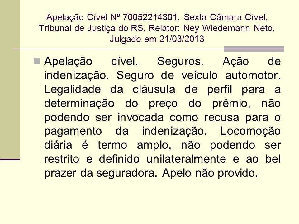 Apelação Cível Nº 70052214301, Sexta Câmara Cível, Tribunal de Justiça do RS, Relator: Ney Wiedemann Neto, Julgado em 21/03/2013 Apelação cível. Segur