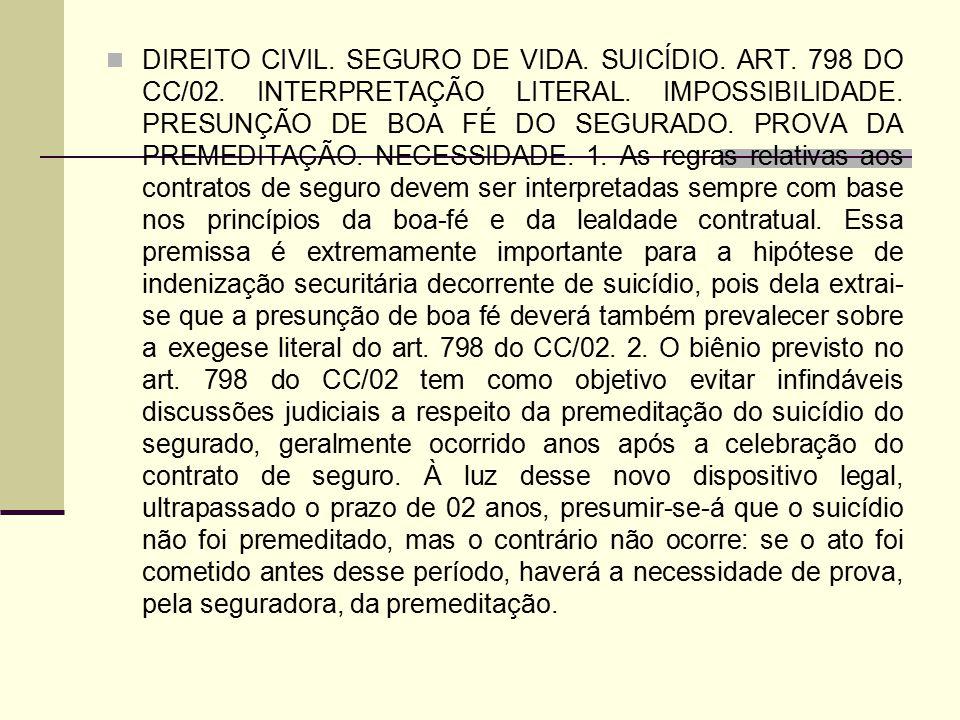 DIREITO CIVIL. SEGURO DE VIDA. SUICÍDIO. ART. 798 DO CC/02. INTERPRETAÇÃO LITERAL. IMPOSSIBILIDADE. PRESUNÇÃO DE BOA FÉ DO SEGURADO. PROVA DA PREMEDIT