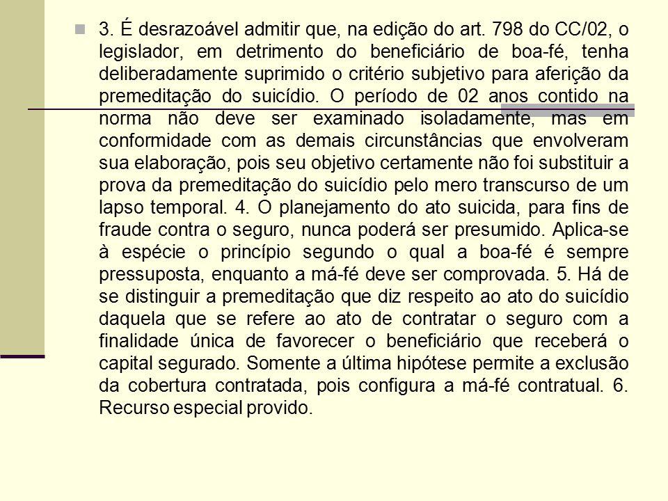 3. É desrazoável admitir que, na edição do art. 798 do CC/02, o legislador, em detrimento do beneficiário de boa-fé, tenha deliberadamente suprimido o