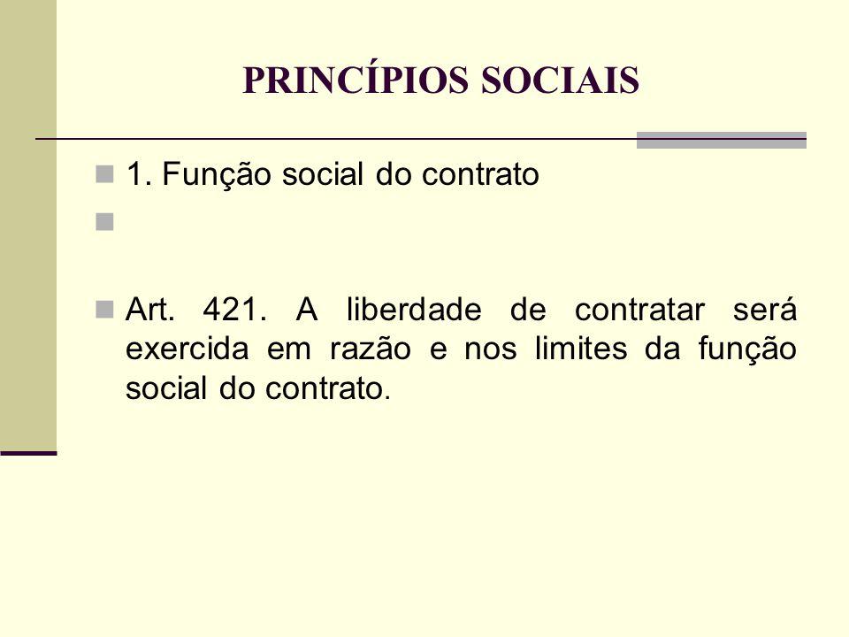 PRINCÍPIOS SOCIAIS 1. Função social do contrato Art. 421. A liberdade de contratar será exercida em razão e nos limites da função social do contrato.