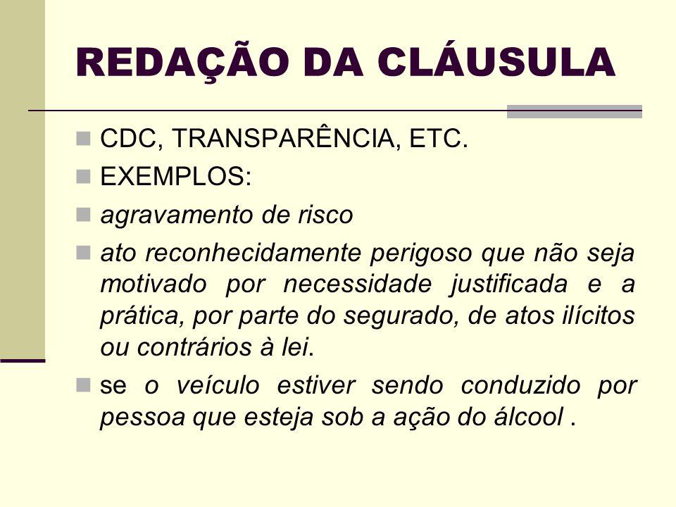 REDAÇÃO DA CLÁUSULA CDC, TRANSPARÊNCIA, ETC. EXEMPLOS: agravamento de risco ato reconhecidamente perigoso que não seja motivado por necessidade justif