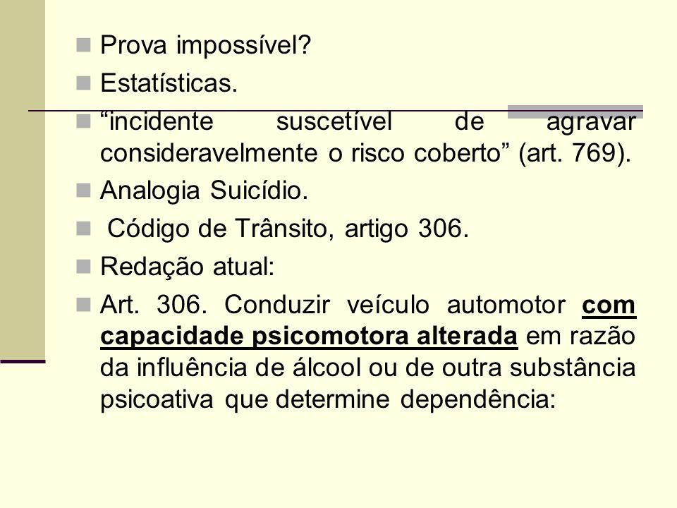 """Prova impossível? Estatísticas. """"incidente suscetível de agravar consideravelmente o risco coberto"""" (art. 769). Analogia Suicídio. Código de Trânsito,"""