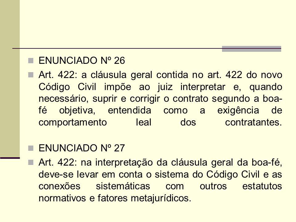 ENUNCIADO Nº 26 Art. 422: a cláusula geral contida no art. 422 do novo Código Civil impõe ao juiz interpretar e, quando necessário, suprir e corrigir