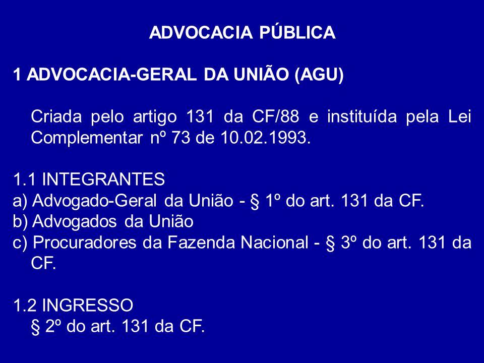 ADVOCACIA PÚBLICA 1 ADVOCACIA-GERAL DA UNIÃO (AGU) Criada pelo artigo 131 da CF/88 e instituída pela Lei Complementar nº 73 de 10.02.1993. 1.1 INTEGRA