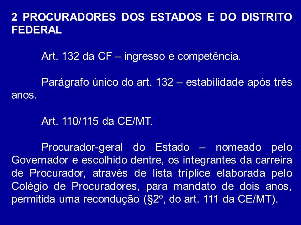 2 PROCURADORES DOS ESTADOS E DO DISTRITO FEDERAL Art. 132 da CF – ingresso e competência. Parágrafo único do art. 132 – estabilidade após três anos. A
