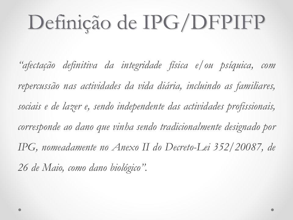 """Definição de IPG/DFPIFP """"afectação definitiva da integridade física e/ou psíquica, com repercussão nas actividades da vida diária, incluindo as famili"""