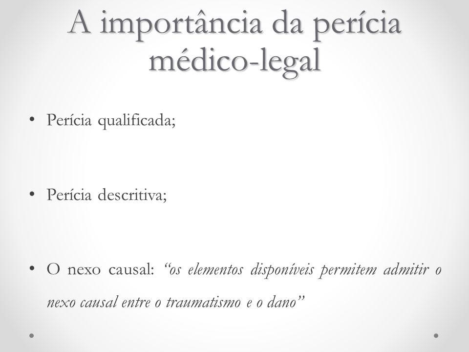 """A importância da perícia médico-legal Perícia qualificada; Perícia descritiva; O nexo causal: """"os elementos disponíveis permitem admitir o nexo causal"""