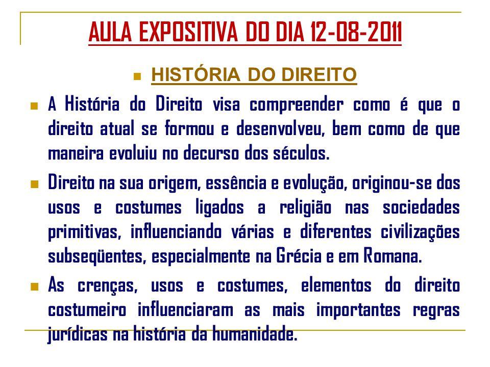 AULA EXPOSITIVA DO DIA 12-08-2011 HISTÓRIA DO DIREITO A História do Direito visa compreender como é que o direito atual se formou e desenvolveu, bem como de que maneira evoluiu no decurso dos séculos.