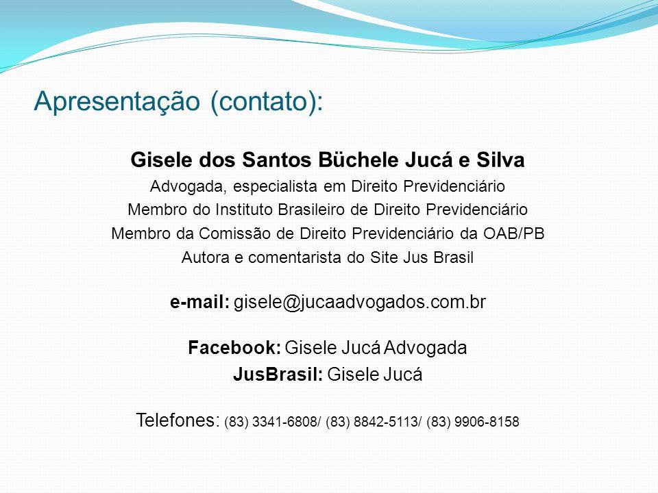 Apresentação (contato): Gisele dos Santos Büchele Jucá e Silva Advogada, especialista em Direito Previdenciário Membro do Instituto Brasileiro de Dire