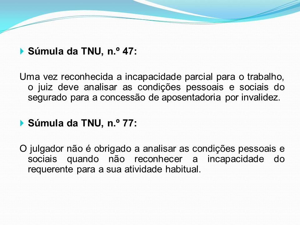  Súmula da TNU, n.º 47: Uma vez reconhecida a incapacidade parcial para o trabalho, o juiz deve analisar as condições pessoais e sociais do segurado