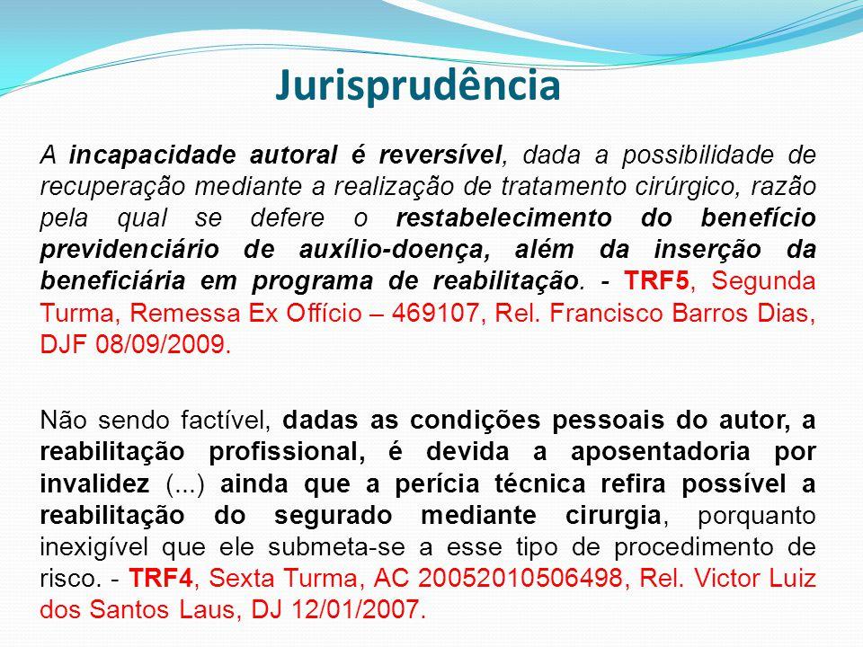 Jurisprudência A incapacidade autoral é reversível, dada a possibilidade de recuperação mediante a realização de tratamento cirúrgico, razão pela qual