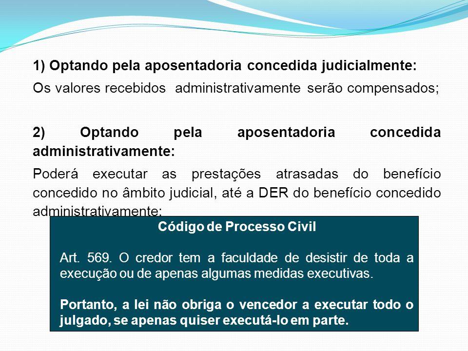 1) Optando pela aposentadoria concedida judicialmente: Os valores recebidos administrativamente serão compensados; 2) Optando pela aposentadoria conce