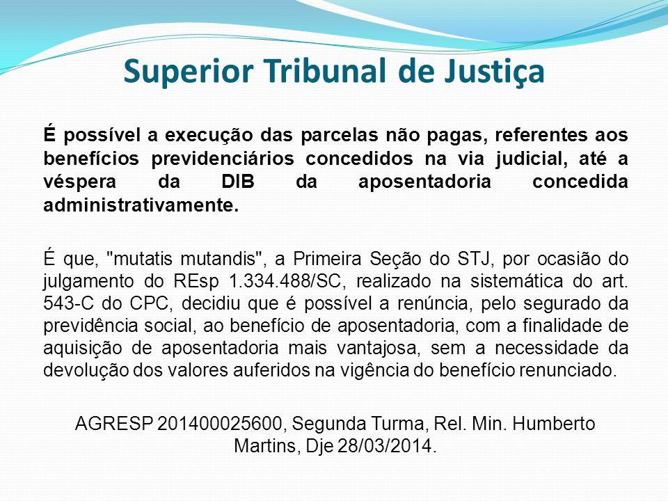 Superior Tribunal de Justiça É possível a execução das parcelas não pagas, referentes aos benefícios previdenciários concedidos na via judicial, até a