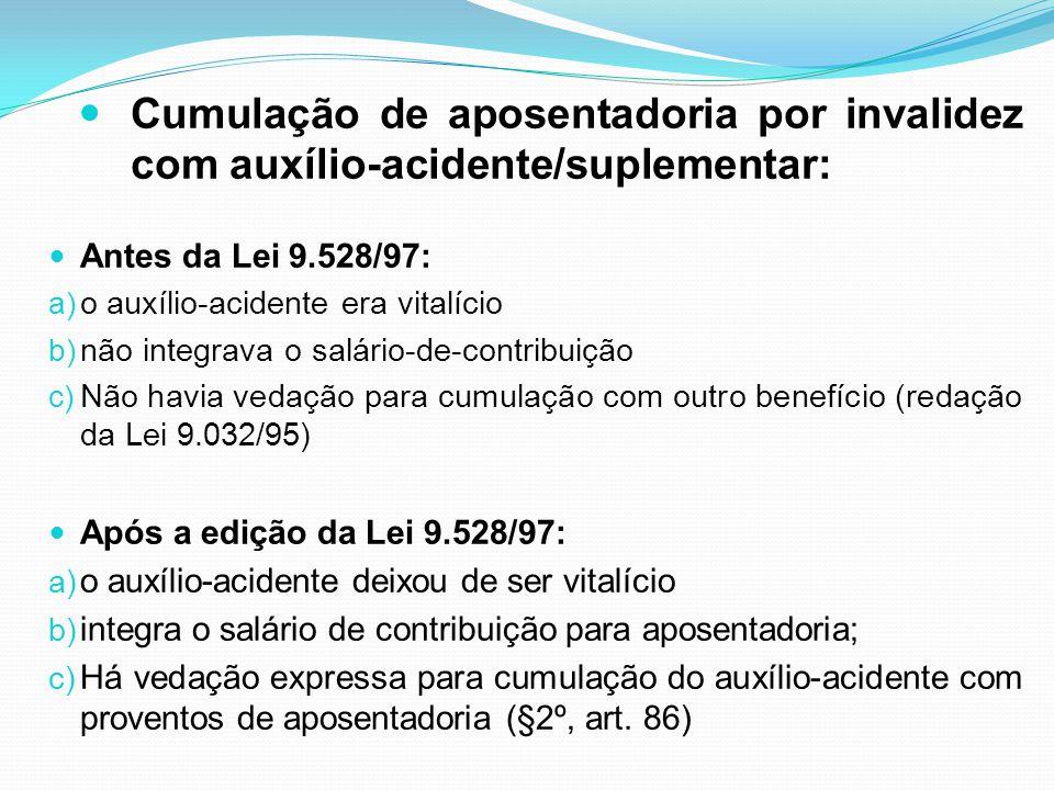 Antes da Lei 9.528/97: a) o auxílio-acidente era vitalício b) não integrava o salário-de-contribuição c) Não havia vedação para cumulação com outro be