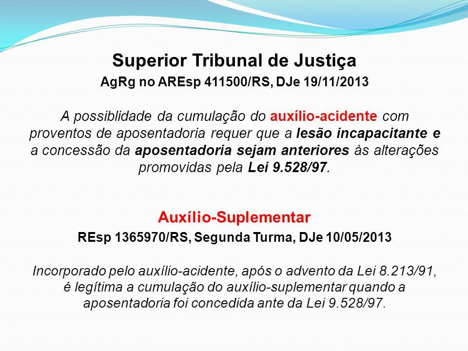 Superior Tribunal de Justiça AgRg no AREsp 411500/RS, DJe 19/11/2013 A possiblidade da cumulação do auxílio-acidente com proventos de aposentadoria re