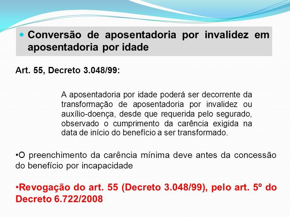 Conversão de aposentadoria por invalidez em aposentadoria por idade Art. 55, Decreto 3.048/99: O preenchimento da carência mínima deve antes da conces