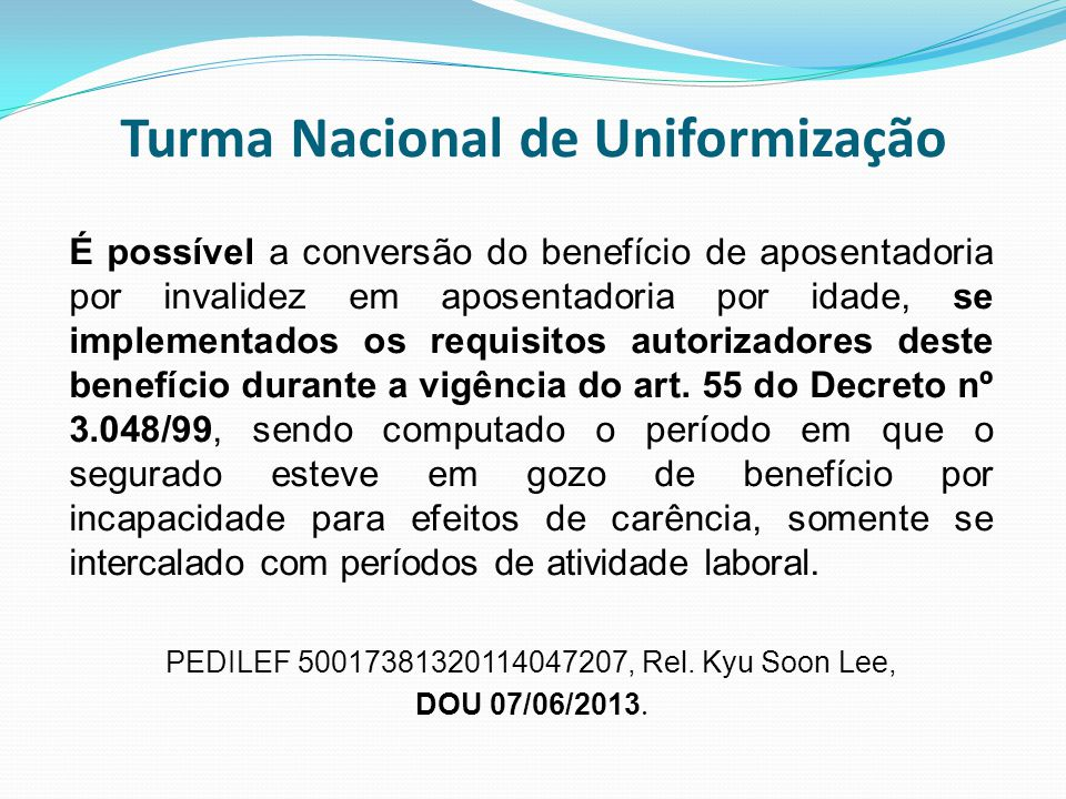 Turma Nacional de Uniformização É possível a conversão do benefício de aposentadoria por invalidez em aposentadoria por idade, se implementados os req