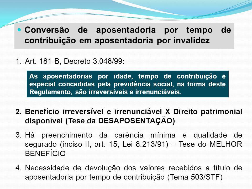 Conversão de aposentadoria por tempo de contribuição em aposentadoria por invalidez 1.Art. 181-B, Decreto 3.048/99: 2.Benefício irreversível e irrenun