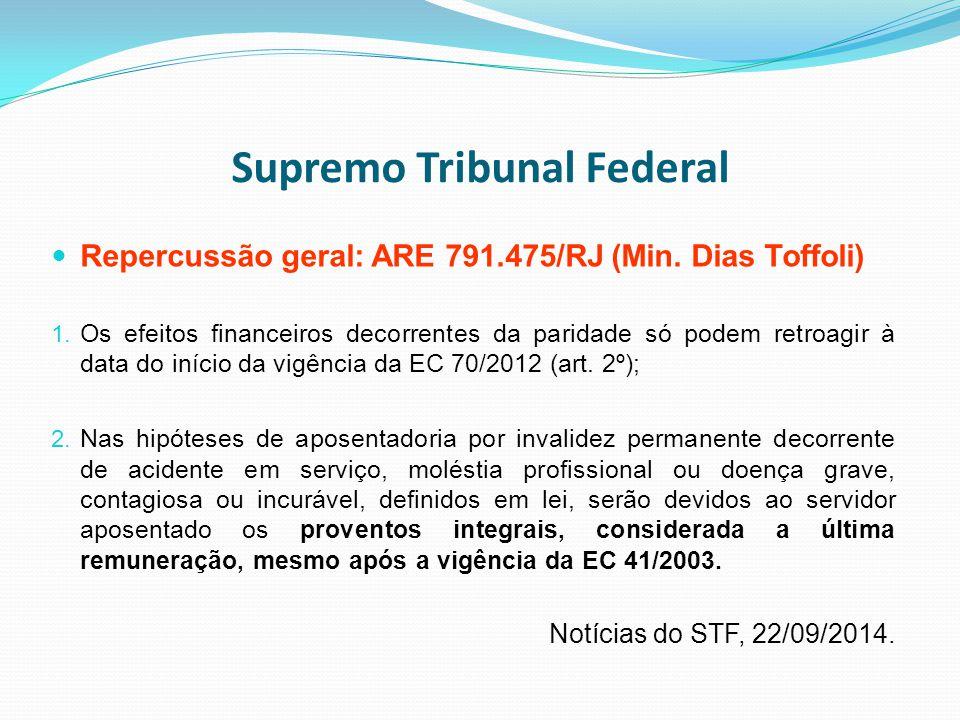 Supremo Tribunal Federal Repercussão geral: ARE 791.475/RJ (Min. Dias Toffoli) 1. Os efeitos financeiros decorrentes da paridade só podem retroagir à