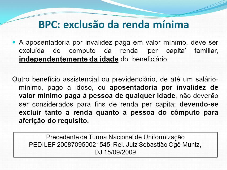 BPC: exclusão da renda mínima A aposentadoria por invalidez paga em valor mínimo, deve ser excluída do computo da renda 'per capita' familiar, indepen