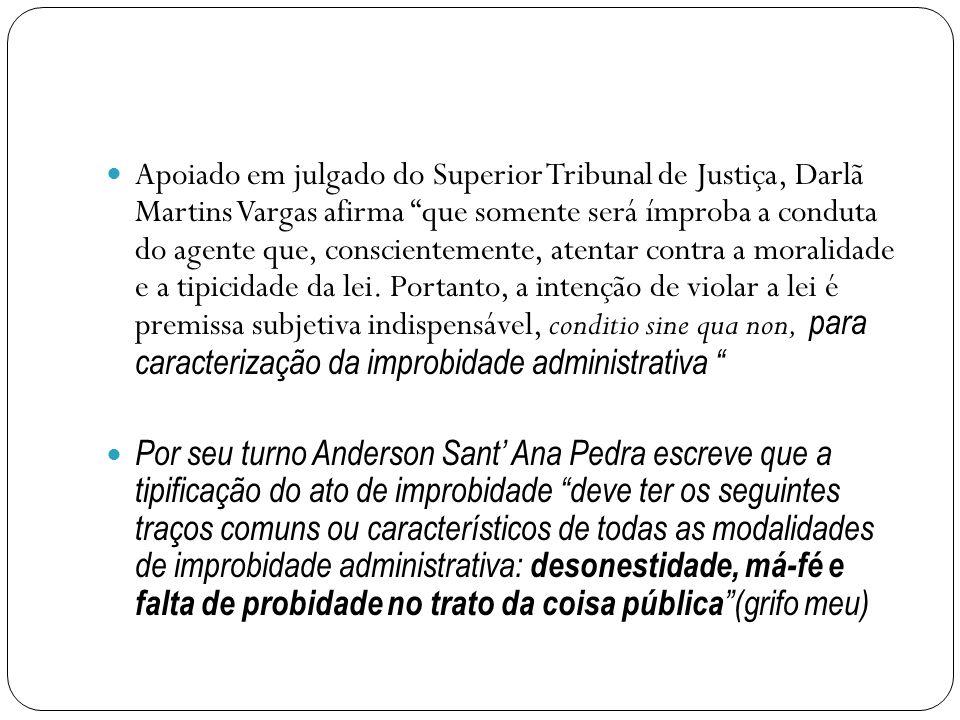 Apoiado em julgado do Superior Tribunal de Justiça, Darlã Martins Vargas afirma que somente será ímproba a conduta do agente que, conscientemente, atentar contra a moralidade e a tipicidade da lei.
