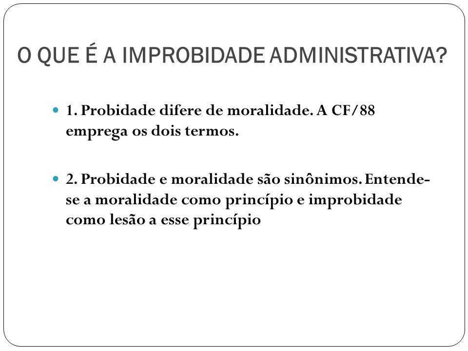 O QUE É A IMPROBIDADE ADMINISTRATIVA. 1. Probidade difere de moralidade.