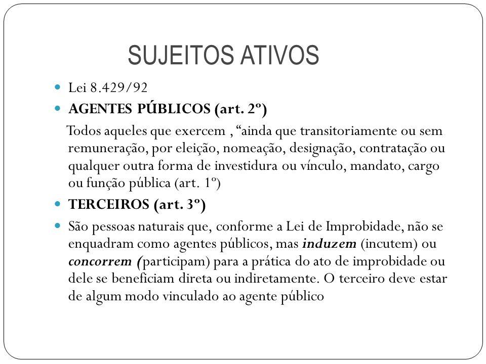 SUJEITOS ATIVOS Lei 8.429/92 AGENTES PÚBLICOS (art.