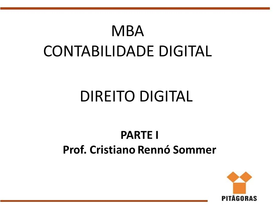 MBA CONTABILIDADE DIGITAL DIREITO DIGITAL PARTE I Prof. Cristiano Rennó Sommer