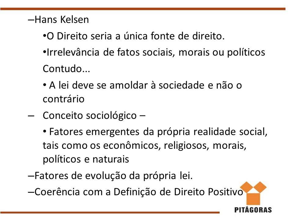 – Hans Kelsen O Direito seria a única fonte de direito. Irrelevância de fatos sociais, morais ou políticos Contudo... A lei deve se amoldar à sociedad