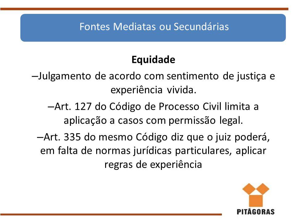 Equidade – Julgamento de acordo com sentimento de justiça e experiência vivida. – Art. 127 do Código de Processo Civil limita a aplicação a casos com