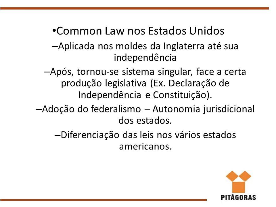 Common Law nos Estados Unidos – Aplicada nos moldes da Inglaterra até sua independência – Após, tornou-se sistema singular, face a certa produção legi