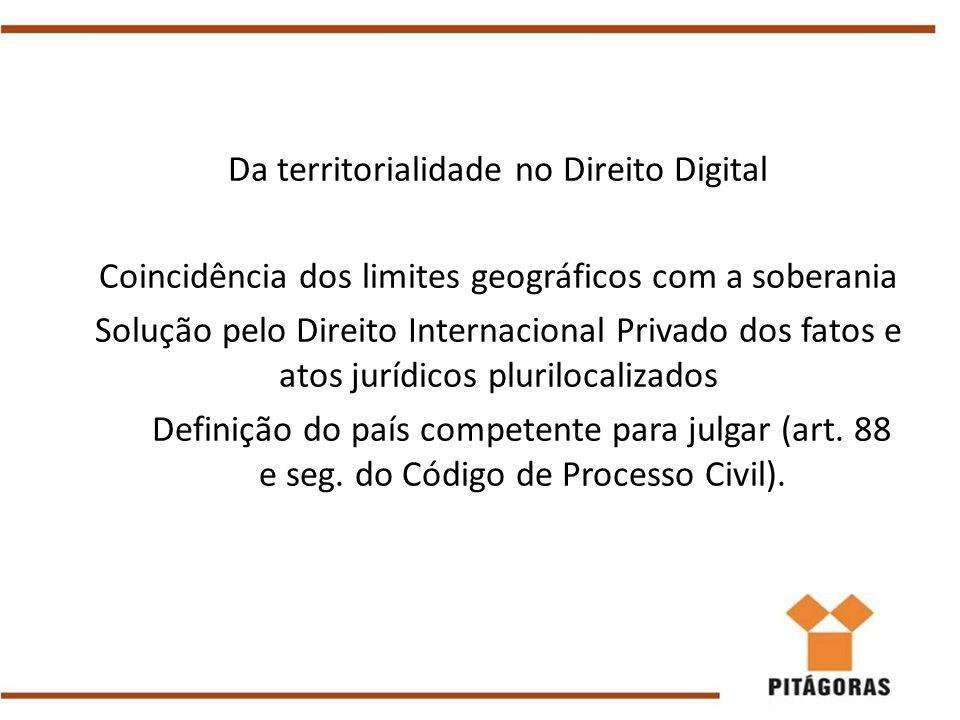 Da territorialidade no Direito Digital Coincidência dos limites geográficos com a soberania Solução pelo Direito Internacional Privado dos fatos e ato