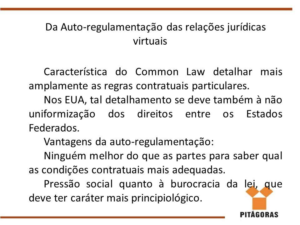 Da Auto-regulamentação das relações jurídicas virtuais Característica do Common Law detalhar mais amplamente as regras contratuais particulares. Nos E