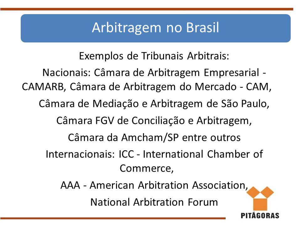 Exemplos de Tribunais Arbitrais: Nacionais: Câmara de Arbitragem Empresarial - CAMARB, Câmara de Arbitragem do Mercado - CAM, Câmara de Mediação e Arb