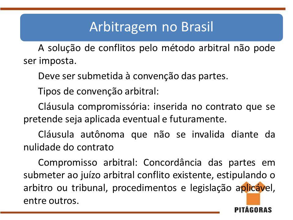 A solução de conflitos pelo método arbitral não pode ser imposta. Deve ser submetida à convenção das partes. Tipos de convenção arbitral: Cláusula com
