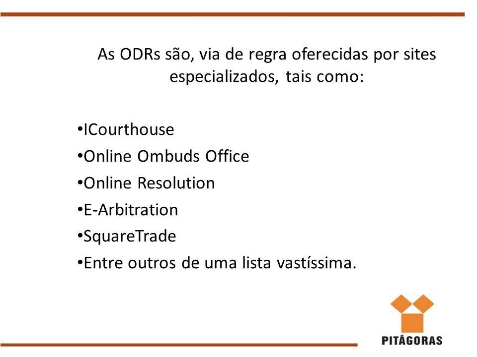As ODRs são, via de regra oferecidas por sites especializados, tais como: ICourthouse Online Ombuds Office Online Resolution E-Arbitration SquareTrade