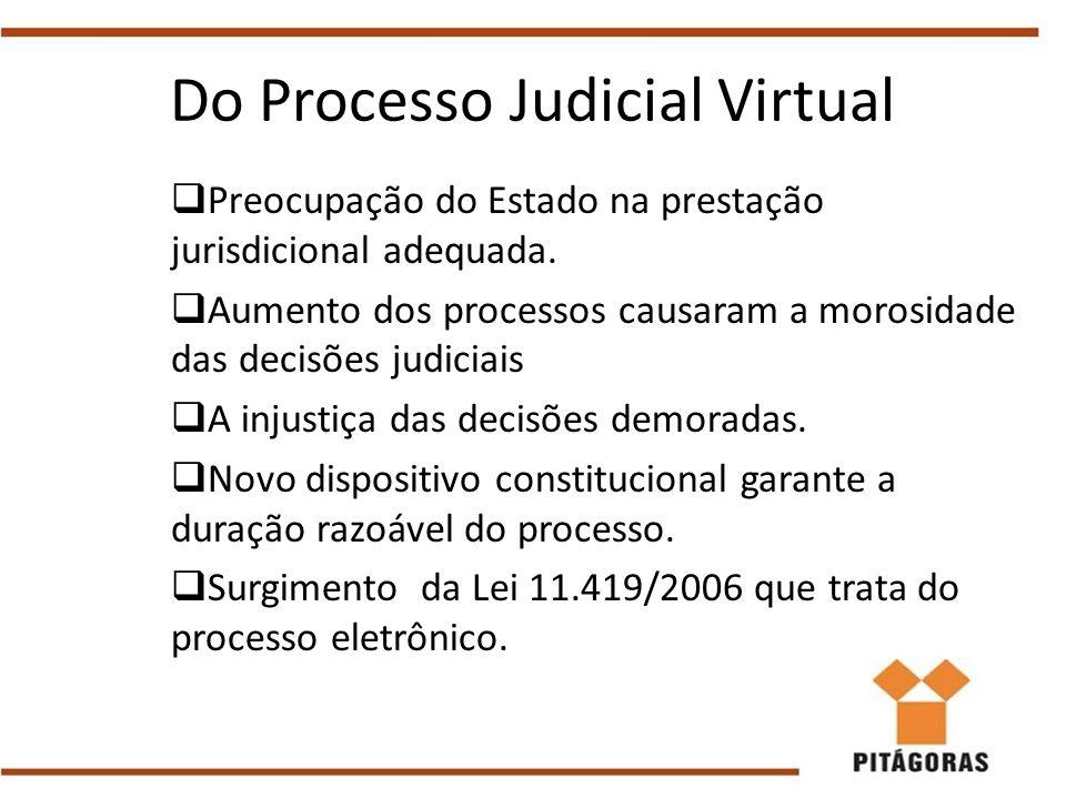Do Processo Judicial Virtual  Preocupação do Estado na prestação jurisdicional adequada.  Aumento dos processos causaram a morosidade das decisões j