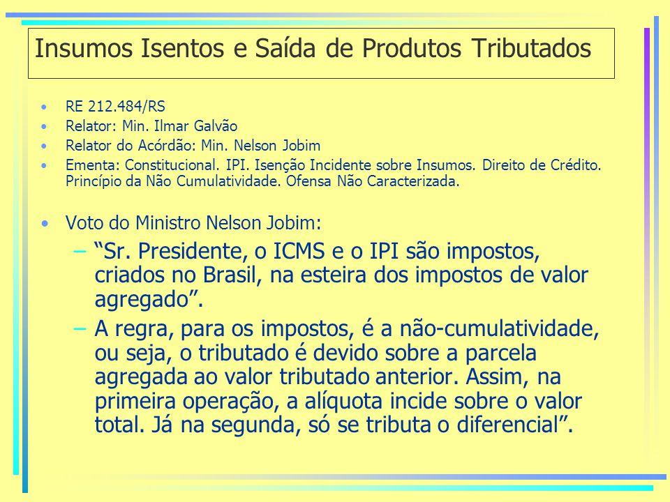 Insumos Isentos e Saída de Produtos Tributados RE 212.484/RS Relator: Min.