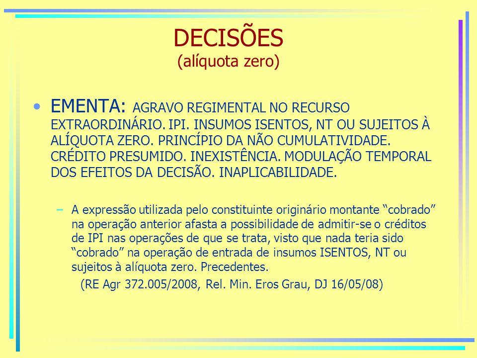DECISÕES (alíquota zero) EMENTA: AGRAVO REGIMENTAL NO RECURSO EXTRAORDINÁRIO.
