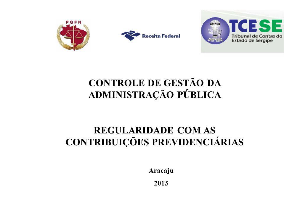CONTROLE DE GESTÃO DA ADMINISTRAÇÃO PÚBLICA REGULARIDADE COM AS CONTRIBUIÇÕES PREVIDENCIÁRIAS Aracaju 2013