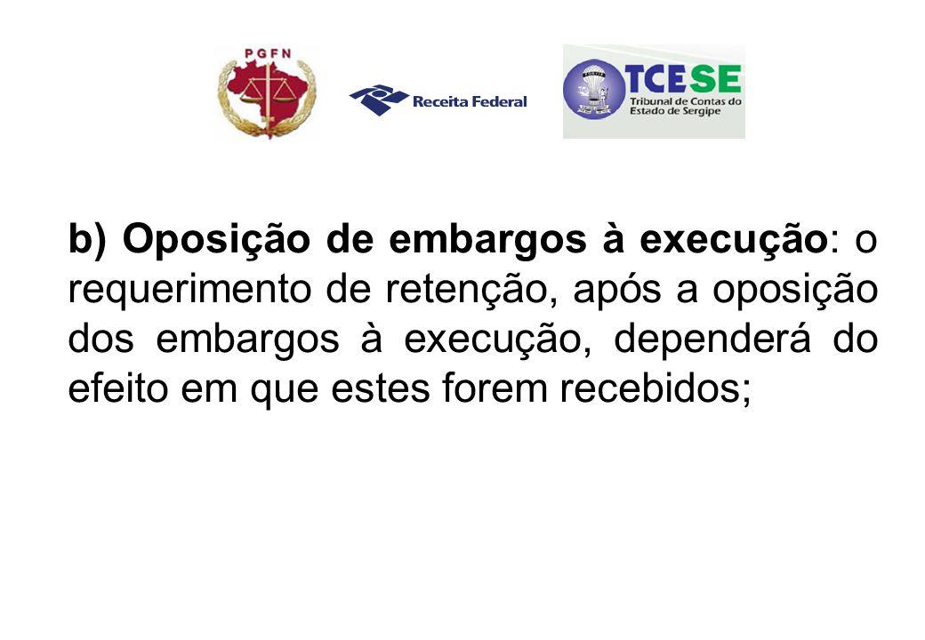 b) Oposição de embargos à execução: o requerimento de retenção, após a oposição dos embargos à execução, dependerá do efeito em que estes forem recebidos;