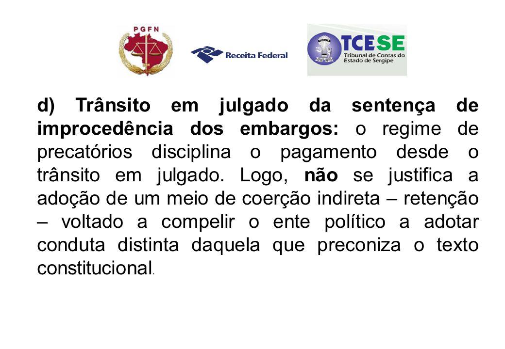d) Trânsito em julgado da sentença de improcedência dos embargos: o regime de precatórios disciplina o pagamento desde o trânsito em julgado.