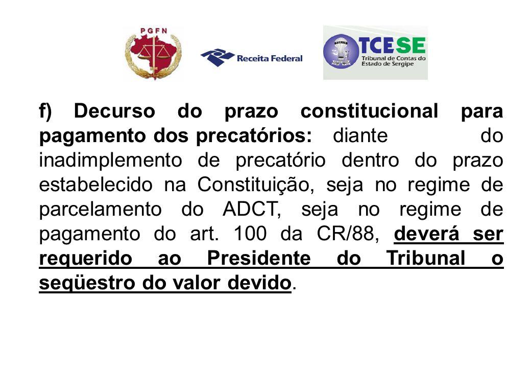 f) Decurso do prazo constitucional para pagamento dos precatórios: diante do inadimplemento de precatório dentro do prazo estabelecido na Constituição, seja no regime de parcelamento do ADCT, seja no regime de pagamento do art.