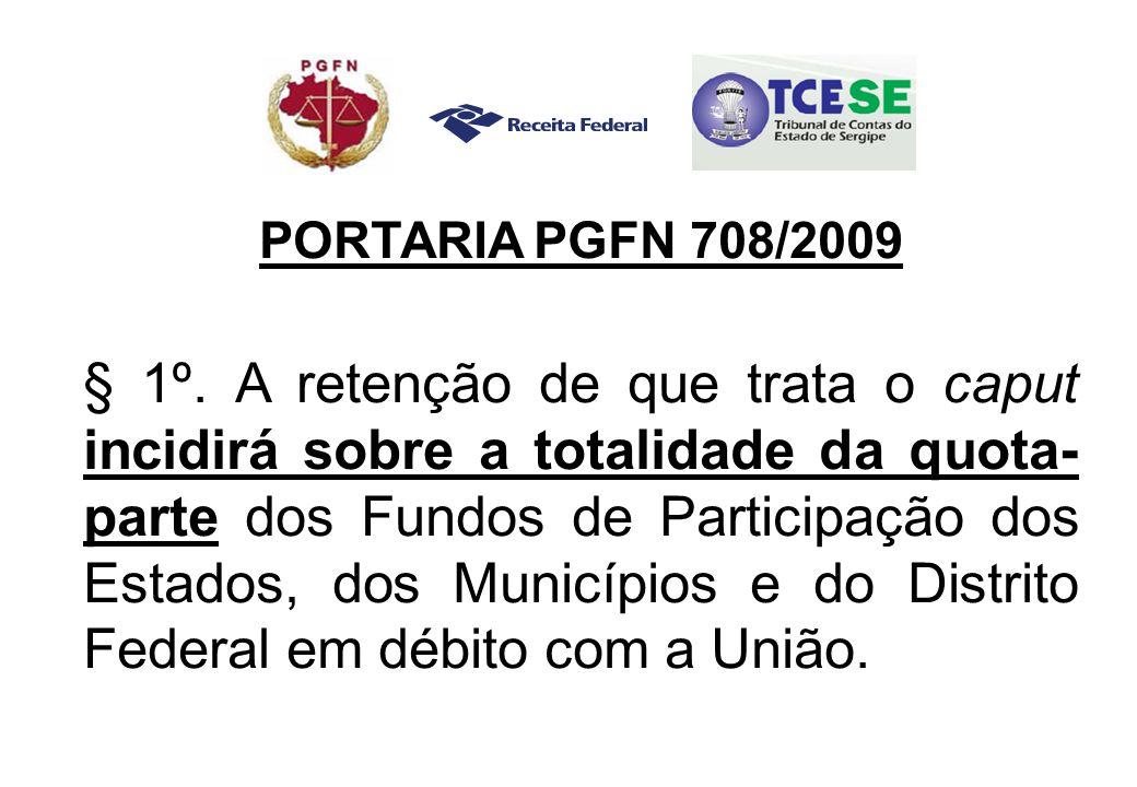 PORTARIA PGFN 708/2009 § 1º.