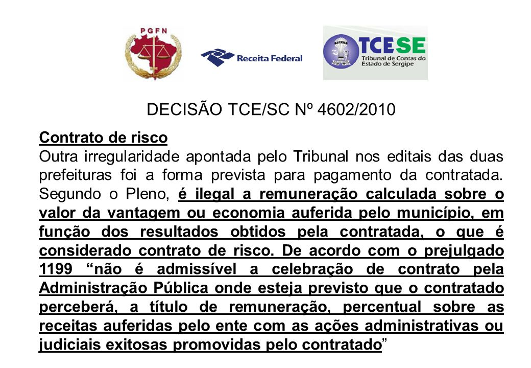 DECISÃO TCE/SC Nº 4602/2010 Contrato de risco Outra irregularidade apontada pelo Tribunal nos editais das duas prefeituras foi a forma prevista para pagamento da contratada.