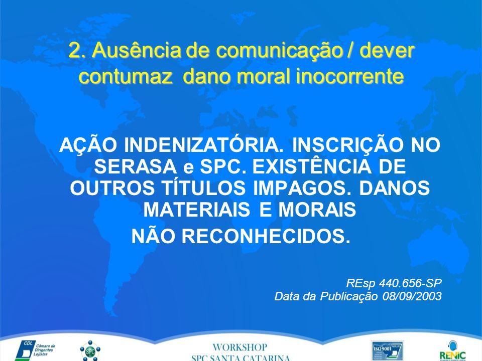 2. Ausência de comunicação / dever contumaz dano moral inocorrente AÇÃO INDENIZATÓRIA.